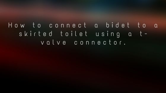 how to connect bidet to skirted toilet with t-valve